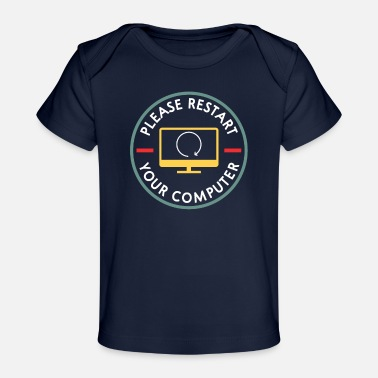 Restarted Please Restart Your Computer I It Tech Support Pro - Organic Baby T-Shirt