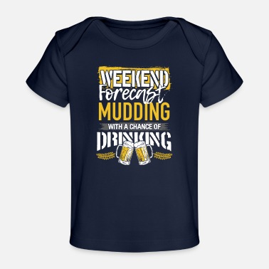 Fun Mudding Gift Weekend Forecast Mudding and Drinking - Organic Baby T-Shirt