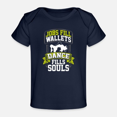 Checkout Dancer Gift Jobs Fill Wallets Dancing Fills Souls - Organic Baby T-Shirt