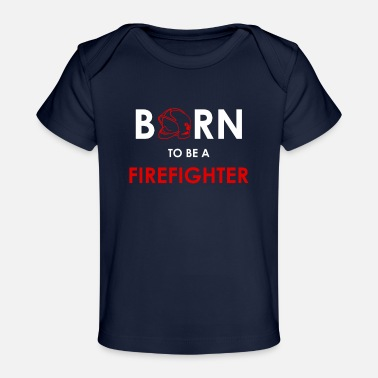 Savior Born to be a firefighter - Organic Baby T-Shirt