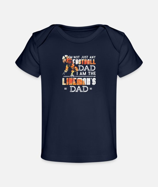 Daddy Baby Clothes - Im Not Just Any Football Dad I Am The Lineman - Organic Baby T-Shirt dark navy