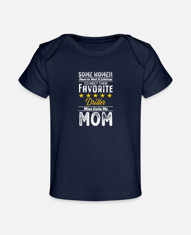 Father's Day Baby T-Shirts - Wait A Lifetime Favorite Driller Mom - Organic Baby T-Shirt dark navy