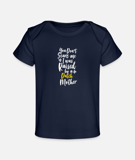 Netherlands Baby T-Shirts - You Don't Scare Me I Was Raised By A Dutch - Organic Baby T-Shirt dark navy