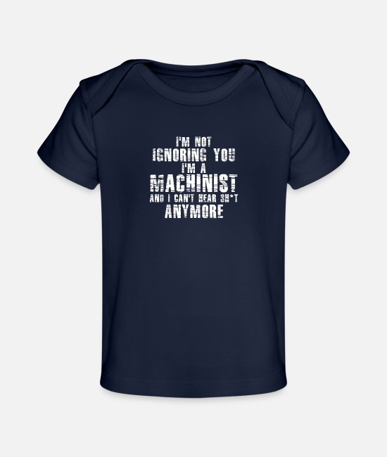 Job Baby Clothes - I'm A Machinist I Can't Hear Sh*t Anymore - Organic Baby T-Shirt dark navy