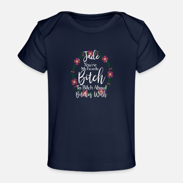 My Name Is Personalized You're My Favorite Bitch Jade - Organic Baby T-Shirt