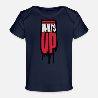 Whats Up Whats Up - Organic Baby T-Shirt