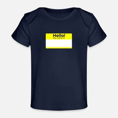 My Name Is HELLO MY NAME IS - Organic Baby T-Shirt