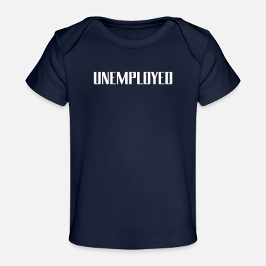 Unemployed UNEMPLOYED - Organic Baby T-Shirt