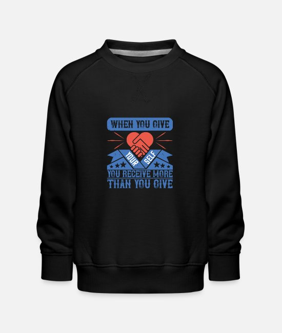 Fire Fighter Hoodies & Sweatshirts - When you give yourself, you receive more than you - Kids' Premium Sweatshirt black