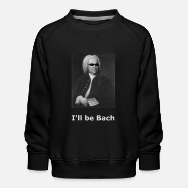 Ill Be Bach I'll be Bach - Kinder Premium Pullover