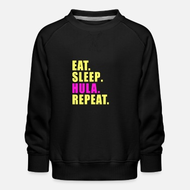 EAT SLEEP HULLERN REPEAT HULAHOOP WOMEN'S CHILDREN - Kids' Premium Sweatshirt
