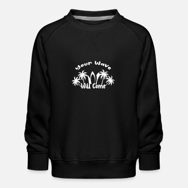 Take Your Wave Will Come Holiday Surf - Kinder Premium Pullover
