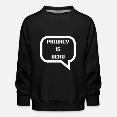 privacy is dead - Kids' Premium Sweatshirt