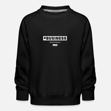 Business instead of business startup - Kids' Premium Sweatshirt