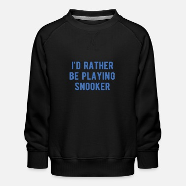 POOL / BILLIARDS: rather playing snooker - Kids' Premium Sweatshirt