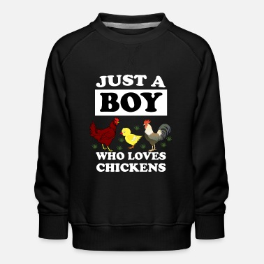 Hen JUST A BOY WHO LOVES CHICKENS - Kids' Premium Sweatshirt