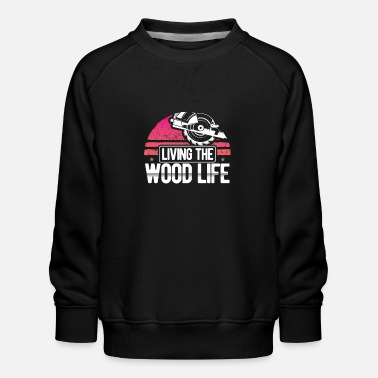 Holzmann Living The Wood Life Woodsman Funny carpentry - Kids' Premium Sweatshirt