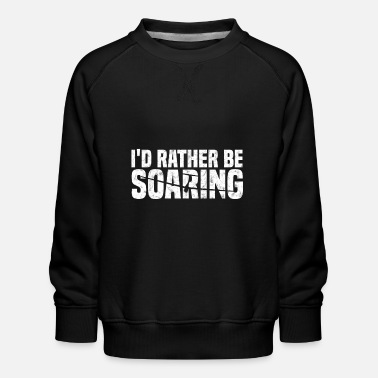 Soaring I'd Rather Be Soaring - Kinder Premium Pullover