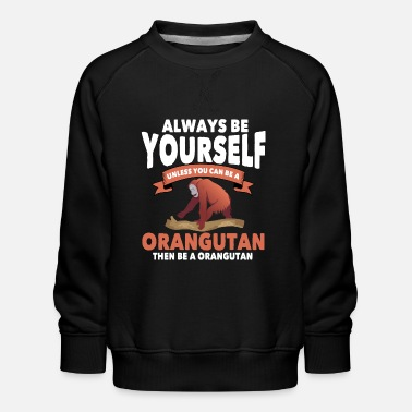 Zoo Animal Funny Ortang-Utan Saying - Kids' Premium Sweatshirt
