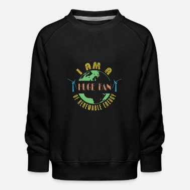 I Am A Huge Fan Of Renewable Energy - Kids' Premium Sweatshirt