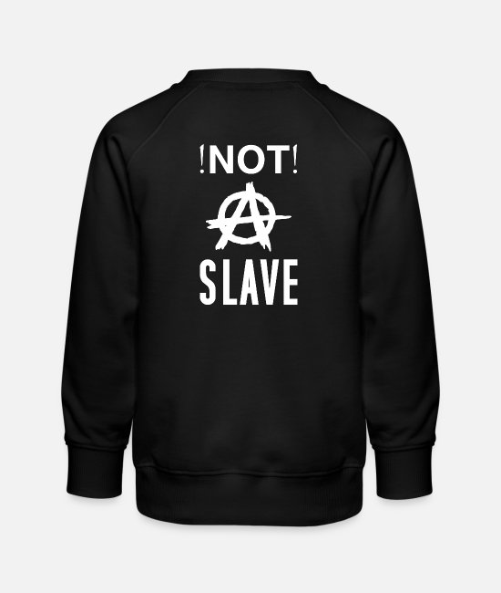 Social Hoodies & Sweatshirts - Not A Slave | Shirts, sweaters and much more. - Kids' Premium Sweatshirt black