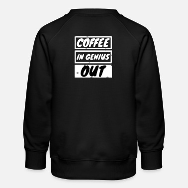 coffee - Coffee in genius out - Kinder Premium Pullover