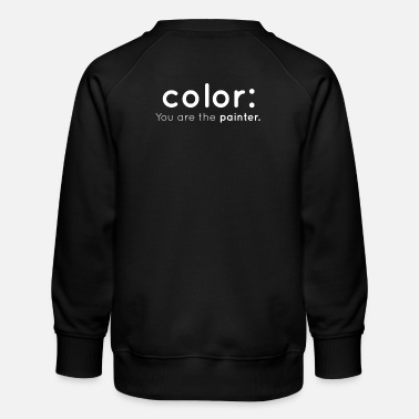 Program Color: You are the painter of programming computer science - Kids' Premium Sweatshirt