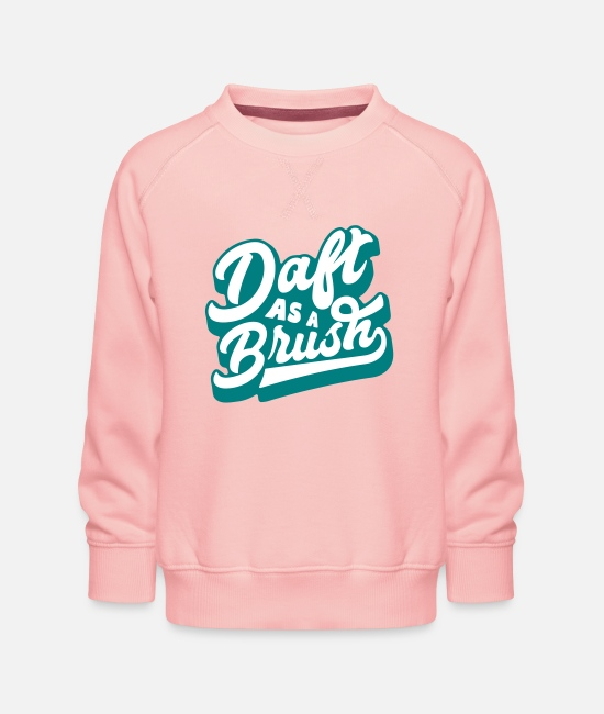 Lancashire Hoodies & Sweatshirts - Daft As a Brush - Kids' Premium Sweatshirt crystal pink