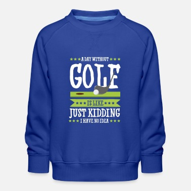 Golf Clubs Golf Funny saying golf - Kids' Premium Sweatshirt