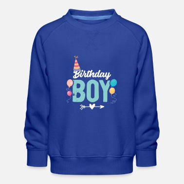 Birthday boy birthday - Kids' Premium Sweatshirt