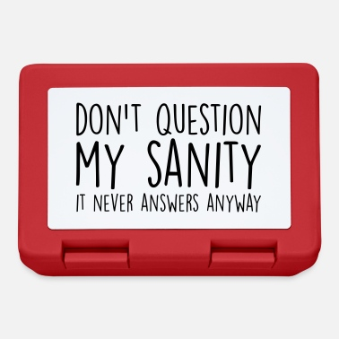 Weird Don't Question My Sanity Funny Quote - Lunchbox