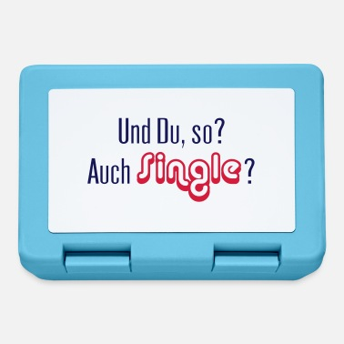 Single Und Du, so? Auch Single? Bist Du auch Single? Vekt - Brotdose