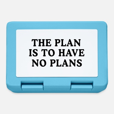 Plan The Plan is to Have No Plans - Lunchbox