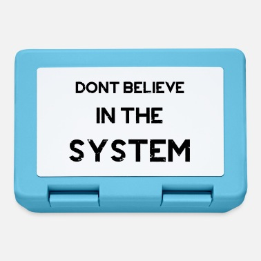 Politique Do not Believe in The System - Lunchbox