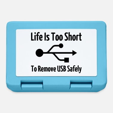 Life Is Too Short To Remove The Usb Safely Life Is Too Short To Remove USB Safely - Lunchbox