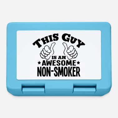 Nonsmoking this guy is an awesome nonsmoker - Lunchbox