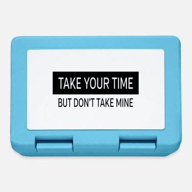 Take Take Your Time - But Don't Take Mine - Lunch box