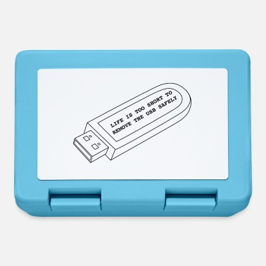 Life Is Too Short To Remove The Usb Safely Life is too short to remove the USB safley - Lunchbox