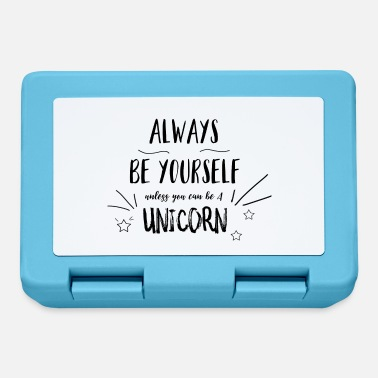 always be yourself unless... - Lunchbox