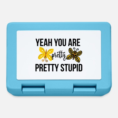 Pretty Yeah you are pretty pretty stupid - Lunchbox