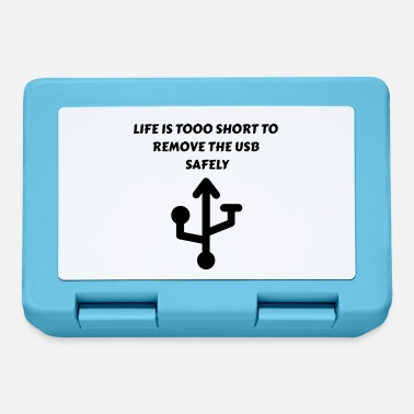 Life Is Too Short To Remove The Usb Safely Life is to short to remove the usb safely - Lunchbox