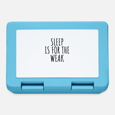 Weak Sleep is for the weak - Lunchbox