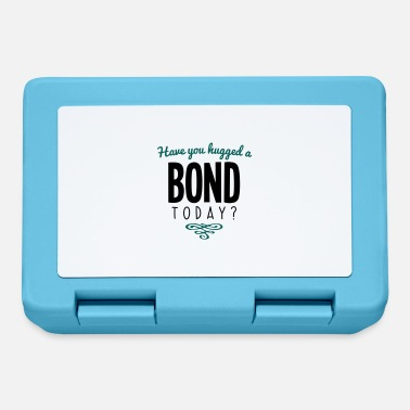 Bond have you hugged a bond name today - Lunchbox