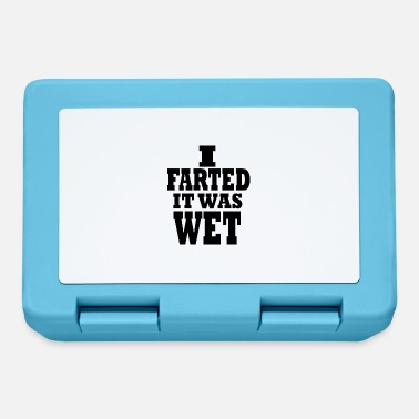 Wet i farted it was wet - Lunchbox