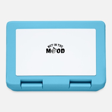 Not In The Mood Not in the mood !!! - Lunchbox