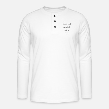 I want to get quarantined with you - Henley long-sleeved shirt