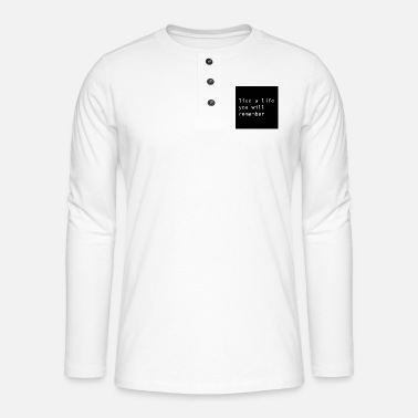 live a life you will remember - Henley Langarmshirt