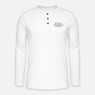 I'm sitting here not meaningless rum ... - Henley long-sleeved shirt