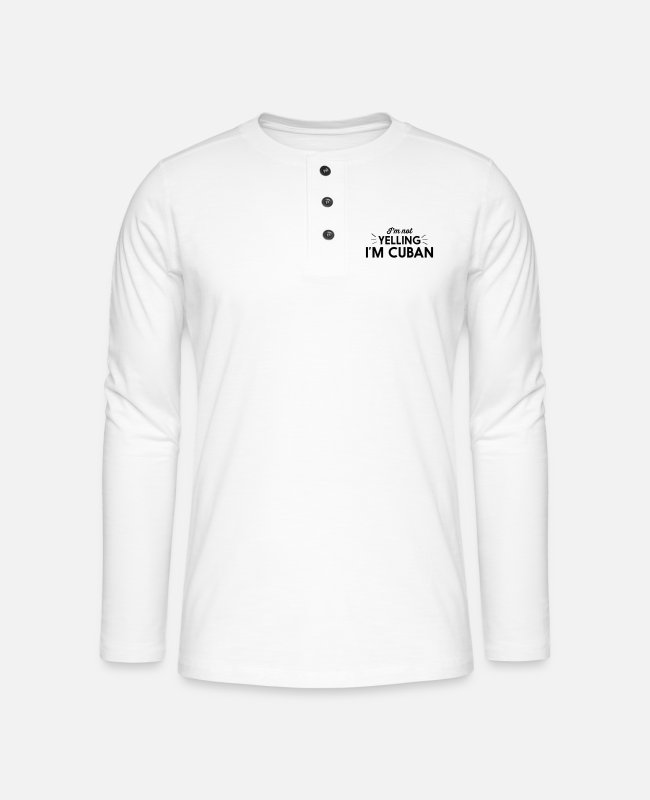 Cuba Long-Sleeved Shirts - I'm Not Yelling I'm Cuban - Henley long-sleeved shirt white