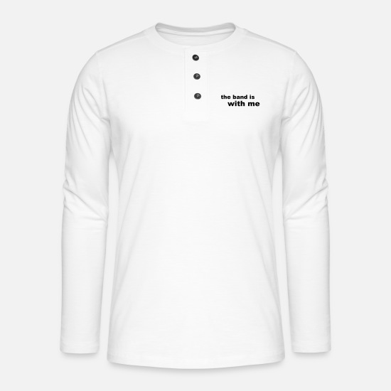 Music Long Sleeve Shirts - the band is with me - Henley long-sleeved shirt white